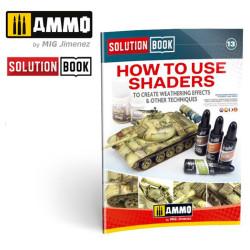 SOLUTION BOOK Nº13. Como usar Shaders para hacer envejecido y otras técnicas, Multilingüe. Marca Ammo Mig. Ref: A.MIG6524.